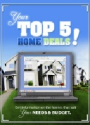 What are the Top 5 Home Deals in your criteria.   Free Info